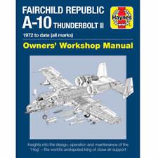 Fairchild Republic A-10 Thunderbolt II Owners Workshop Manual by Haynes
