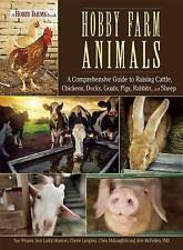Hobby Farm Animals: A Comprehensive Guide to Raising Chickens, Ducks, Rabbits, G