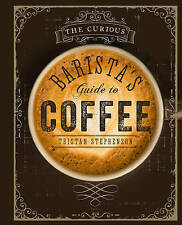 The Curious Barista's Guide to Coffee by Tristan Stephenson (Hardback, 2015)