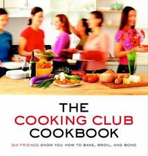 The Cooking Club Cookbook: Six Friends Show You How to Bake, Broil, and Bond ( K