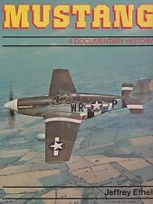 MUSTANG: A DOCUMENTARY HISTORY by Jeffrey Ethell (P-51 Mustang)
