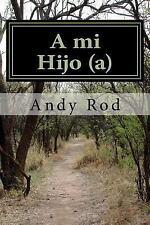 A Mi Hijo (a) : Unos Consejos Financieros para Mi Ser Querido by Andy Rod...