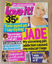 LOVE IT! MAGAZINE--JADE GOODY EXCLUSIVE-CHEEKY GIRLS-NIKKI GRAHAME16-22 OCT 2007