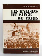Les ballons du siège de Paris, Victor DEBUCHY. Éditions France-Empire, 1973.
