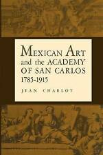 Mexican Art and the Academy of San Carlos, 1785-1915 by Charlot, Jean (Paperback