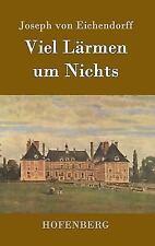 Viel Larmen Um Nichts by Joseph Von Eichendorff (2016, Hardcover)