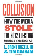 Collusion: How the Media Stole the 2012 Election---and How to Stop Them from Doi