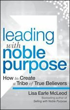 Leading with Noble Purpose : The Hidden Driver for Phenomenal Growth by Lisa...