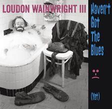 Loudon Wainwright II - Haven't Got the Blues (Yet) [New CD]