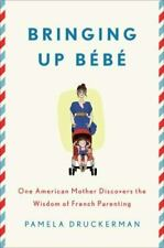 Bringing up Bébé : One American Mother Discovers the Wisdom of French Parenting