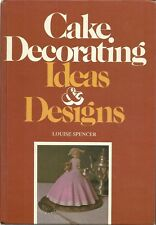 CAKE DECORATING IDEAS & DESIGNS GREAT HARDBACK BOOK BY LOUISE SPENCER 1981