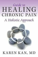 Guide to Healing Chronic Pain: A Holistic Approach (Paperback or Softback)