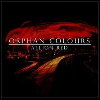 ORPHAN COLOURS - ALL ON RED   CD NEW!