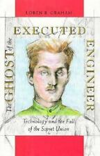 The Ghost of the Executed Engineer: Technology and the Fall of the Soviet Union