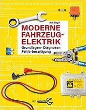 Rob Siegel  Moderne Fahrzeugelektrik: Grundlagen - Diagnosen - Fehlerbeseitigung