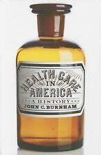 Health Care in America: A History, Burnham, John C., Used; Very Good Book