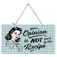 Your Opinion is Not Part of the Recipe Printed Handmade Wood Sign