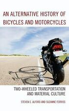 AN ALTERNATIVE HISTORY OF BICYCLES AND MOTORCYCLES - ALFORD, STEVEN E./ FERRISS,