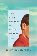 The Lost Prayers of Ricky Graves: A Novel, Mattson, James Han, New Book