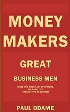 Money Makers : Great Business Men Who Made a Lot of Fortune, Bio, Early Life,...