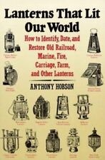 Lanterns That Lit Our World: How to Identify, Date, and Restore Old Railroad, Ma
