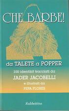 CHE BARBE! DA TALETE A POPPER 100 IDENTIKIT TRACCIATI DA JADER JACOBELLI