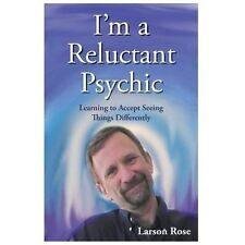 I'm a Reluctant Psychic : Learning to Accept Seeing Things Differently by...