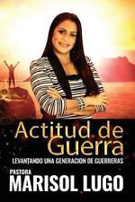 Actitud de Guerra : Levantando una Generacion de Guerreras by Marisol Lugo...
