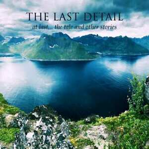 THE LAST DETAIL -  THE TALE AND OTHER STORIES 2CD LTD EDT DIGIPAK  NEW 2019
