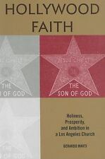 Hollywood Faith : Holiness, Prosperity, and Ambition in a Los Angeles Church...
