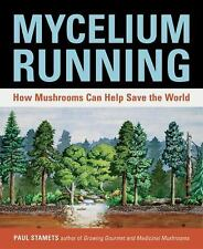 Mycelium Running: How Mushrooms Can Help Save the World by Paul Stamets Paperbac