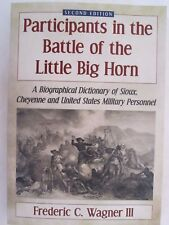 Participants in the Battle of the Little Big Horn - A Biographical Dictionary