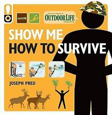 Show Me How to Survive Outdoor Life: The Handbook for the Modern Hero