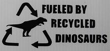 Fueled by recycled dinosaurs car van window  fun vinyl sticker decal 5379 Black