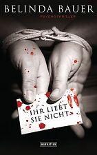Bauer, B: Ihr liebt sie nicht von Belinda Bauer (2013, Taschenbuch)