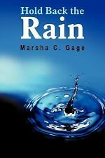 Hold Back the Rain by Marsha C. Gage (2005, Paperback)