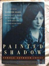 PAINTED SHADOW- Life of Vivienne Eliot CAROLE SEYMOUR-JONES HB w/dj T.S.