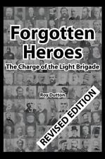 Forgotten Heroes : The Charge of the Light Brigade by Roy Dutton (2015,...