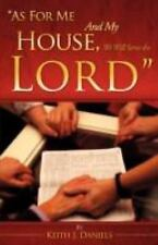 As for Me and My House, We Will Serve the Lord : No Subtitle by Keith J....