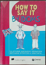 How to say it by idioms - Susan Meadows - Giunti Demetra,2004 - A