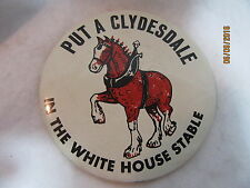 """BUDWEISER BEER CLYDESDALE """"PUT A CLYDES. IN THE WHITE HOUS""""  4"""" DIA. BUTTON/PINS"""