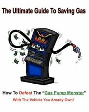 The Ultimate Guide to Saving Gas : How to Defeat the Gas Pump Monster! with...