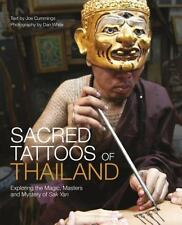 Sacred Tattoos Of Thailand: Exploring The Magic, Masters And Mystery Of Sak Y...