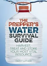 The Prepper's Water Survival Guide: Harvest, Treat, and Store Your Most Vital Re