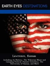 Lawrence, Kansas : Including Its History, the Wakarusa Music and Camping...