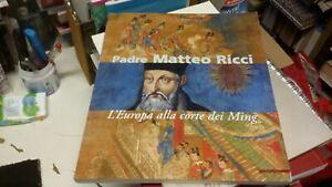 Padre Matteo Ricci. L'Europa alla corte dei Ming. Mazzotta, 2005, 16gn21
