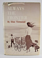 Always the Frontier by Elsie Doig Townsend (1972, Hardcover)