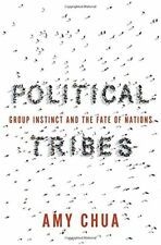 Political Tribes: Group Instinct and the Fate of Nations by Amy Chua (New, 2018)