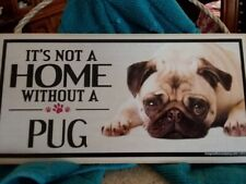 """""""It'S Not Home Without A Pug """" Wood Plaque , 10In X 5.5In ,Ready To Hang"""