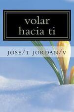 Volar Hacia Ti : Un Camino a Conocerte by jose/t jordan/v (2015, Paperback)